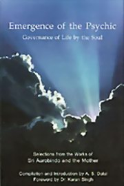 Emergence of the Psychic: Governance of Life by the Soul, Sri Aurobindo, The Mother, A. S. Dalal (Comp.), MASTERS Books, Vedic Books