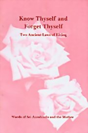 Know Thyself and Forget Thyself: Two Ancient Laws of Living, Sri Aurobindo, The Mother, MASTERS Books, Vedic Books