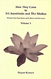 How they Came to Sri Aurobindo and the Mother: Volume 3 - Twenty-Two True Stories of Sadhaks and Devotees, Shyam Kumari, MASTERS Books, Vedic Books