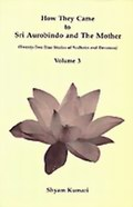 How they Came to Sri Aurobindo and the Mother: Volume 3 - Twenty-Two True Stories of Sadhaks and Devotees