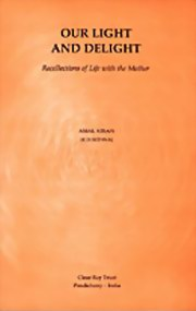 Our Light and Delight: Recollections of Life with the Mother, Amal Kiran, MASTERS Books, Vedic Books