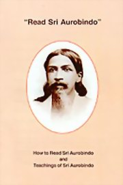 """Read Sri Aurobindo"": How to Read Sri Aurobindo and Teachings of Sri Aurobindo, Sri Aurobindo, The Mother, MASTERS Books, Vedic Books"