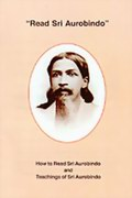 """Read Sri Aurobindo"": How to Read Sri Aurobindo and Teachings of Sri Aurobindo"