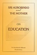 Sri Aurobindo and the Mother on Education