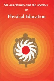 Sri Aurobindo and the Mother on Physical Education, Sri Aurobindo, The Mother, MASTERS Books, Vedic Books