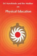 Sri Aurobindo and the Mother on Physical Education