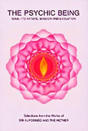 The Psychic Being: Soul - Its Nature, Mission and Evolution, Sri Aurobindo, The Mother, A. S. Dalal, MASTERS Books, Vedic Books