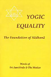 Yogic Equality, Sri Aurobindo, The Mother, MASTERS Books, Vedic Books
