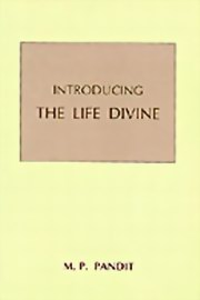 Introducing the Life Divine, M. P. Pandit, MASTERS Books, Vedic Books