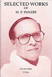 Selected Works of M. P. Pandit: Volume 3 - Yoga, M. P. Pandit, MASTERS Books, Vedic Books