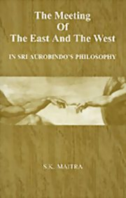 The Meeting of the East and the West in Sri Aurobindo's Philosophy, S. K. Maitra, MASTERS Books, Vedic Books