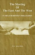 The Meeting of the East and the West in Sri Aurobindo's Philosophy
