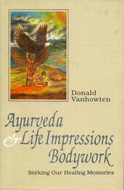 Ayurveda and Life Impressions Body Work, Donald Van Howten, AYURVEDA Books, Vedic Books