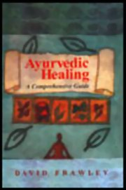 Ayurvedic Healing : A Comprehensive Guide, David Frawely, ANCIENT TEXTS Books, Vedic Books