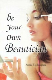 Be Your Own Beautician, Aroona Reejhsinghani, A TO M Books, Vedic Books ,