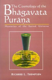 The Cosmology of the Bhagavata Purana : Mysteries of the Sacred Universe, Richard L. Thompson, RELIGIONS Books, Vedic Books