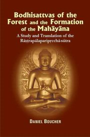 Bodhisdattvas of the Forest and the Formation of the Mahayana: A Study and Trans. of the Rastrapalapariprccha-sutra, Daniel Boucher, HISTORY Books, Vedic Books