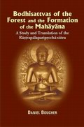 Bodhisdattvas of the Forest and the Formation of the Mahayana: A Study and Trans. of the Rastrapalapariprccha-sutra