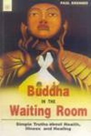 Buddha in the Waiting Room: Simple Truths about Health, Illness and Healing, Paul Brenner, RELIGIONS Books, Vedic Books