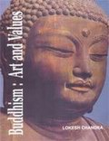 Buddhism: Art and Values - A Collection of Research Papers and Keynote Addresses on the Evolution of Buddhist Art and Thought Across the Lands of Asia