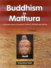Buddhism in Mathura: A Detailed Study of Buddhist Tradition, Archaeology and Art, Vinay Kumar Gupta, BUDDHISM Books, Vedic Books