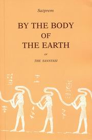 By The Body Of The Earth Or The Sannyasi, Satprem, DIVINATION Books, Vedic Books