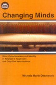 Changing Minds: Mind, Consciounsess and Identity in Patanjali's Yoga-sutra and Cognitive Neuroscience, Michele Marie Desmarais, SPIRITUALITY Books, Vedic Books