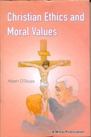 Christian Ethics and Moral Values, Albert D`Souza, A TO M Books, Vedic Books ,