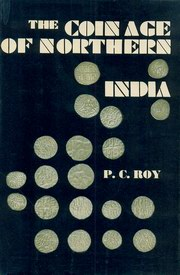 The Coinage of Northern India, P.C. Roy, ARTS Books, Vedic Books