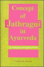 Concept of Jathragni in Ayurveda a Pathophysiological Study, Vaidya S.N. Sharma, AYURVEDA Books, Vedic Books