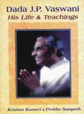Dada J. P. Vaswani: His Life & Teachings