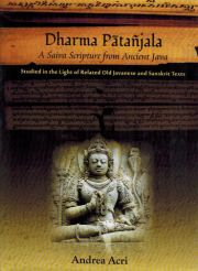 Dharma Patanjala a Saiva Scripture from Ancient Java, Studied in the Light of Related Old Javanese and Sanskrit Texts, Acri, Andrea, BUDDHISM Books, Vedic Books