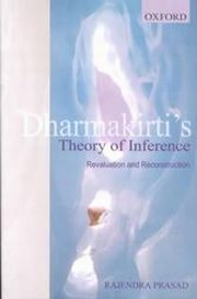 Dharmakirti's Theory of Inference: Revaluation and Reconstruction, Rajendra Prasad, BUDDHISM Books, Vedic Books