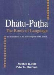 Dhatu-Patha: The Roots of Language: The Foundations of the Indo-European Verbal System, Stephen R. Hill, Peter G. Harrison, JUST ARRIVED Books, Vedic Books