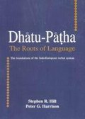 Dhatu-Patha: The Roots of Language: The Foundations of the Indo-European Verbal System
