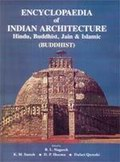 Encyclopaedia of Indian Architecture: Hindu, Buddhist, Jain & Islamic: Buddhist