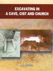 Excavating in A Cave, Cist and Church, A. K. Sharma, A TO M Books, Vedic Books ,