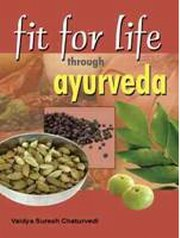 Fit for Life through Ayurveda, Vaidya Suresh Chaturvedi, AYURVEDA Books, Vedic Books