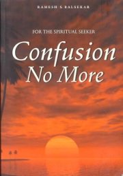 Confusion No More: For the Spiritual Seeker, Ramesh s. Balsekar, SPIRITUALITY Books, Vedic Books