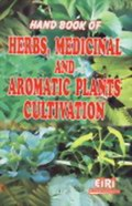 Hand Book of Herbs, Medicinal & Aromatic Plants Cultivation : With Directory of Manufacturers/Suppliers of Plant, Equipments & Machineries