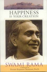 Happiness is Your Creation, Swami Rama, Pandit Rajmani (Comp.), HEALING Books, Vedic Books
