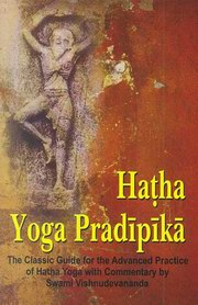 Hatha Yoga Pradipika: The Classic Guide for the Advanced Practice of Hatha Yoga, Swami Vishnudevananda, Yogi Svatmarama, YOGA Books, Vedic Books