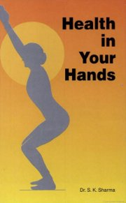 Health in Your Hands, Dr. S.K. Sharma, HEALING Books, Vedic Books