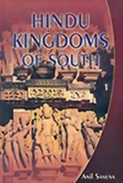 Hindu Kingdoms of South, Anil Saxena, HISTORY Books, Vedic Books