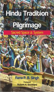 Hindu Tradition of Pilgrimage: Sacred Space & System, Rana P.B. Singh, HISTORY Books, Vedic Books