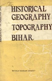 Historical Geography and Topography of Bihar, M.S. Pandey, A TO M Books, Vedic Books