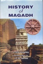 History of Magadh, L.S.S.Omalley, Revised Edition By:J.F.W.James, A TO M Books, Vedic Books ,
