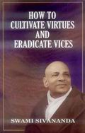 How to Cultivate Virtues and Eradicate Vices