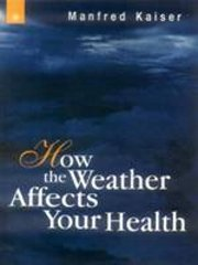 How the Weather Affects Your Health, Manfred Kaiser, ENVIRONMENT Books, Vedic Books