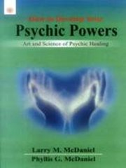 How to Develop Your Psychic Powers: Art and Science of Psychic Healing, Larry M. McDaniel, Phyllis G. McDaniel, SPIRITUALITY Books, Vedic Books